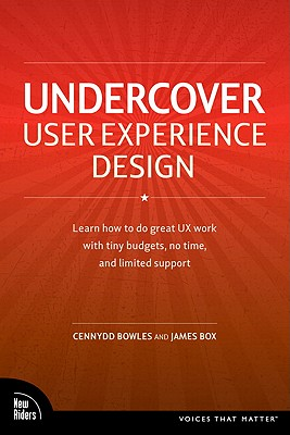 Undercover User Experience By Bowles, Cennydd/ Box, James